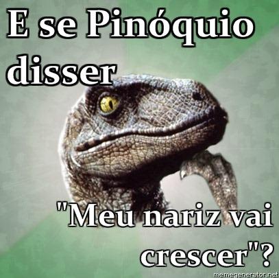 Philosoraptor-E-se-Pinquio-disser-Meu-nariz-vai-crescer