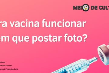 """Imagem com fundo rosa, uma vacina à direita, abaixo da tela, com o título """"pra facina funcionar tem que postar foto?"""""""