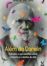 Resenha: Além de Darwin – Reinaldo José Lopes
