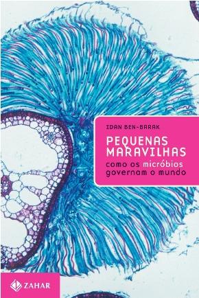 """Resenha: """"Pequenas Maravilhas: como os micróbios governam o mundo."""" (Editora Zahar)"""